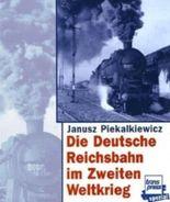 Die deutsche Reichsbahn im Zweiten Weltkrieg