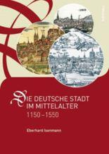 Die deutsche Stadt im Mittelalter 1150–1550