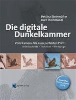 Die Digitale Dunkelkammer. Vom Kamera-File zum perfekten Print. Arbeitsschritte, Techniken, Werkzeuge