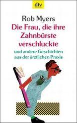 Die Frau, die ihre Zahnbürste verschluckte und andere Geschichten aus der ärztlichen Praxis