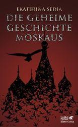 Die geheime Geschichte Moskaus