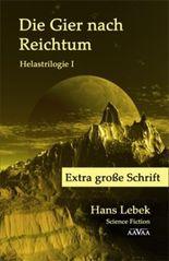DIE GIER NACH REICHTUM - HELASTRILOGIE I - Extra große Schrift