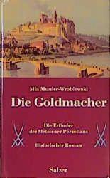 Die Goldmacher. Die Erfinder des Meissener Porzellans. Historischer Roman