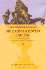 Die grossen Götter Indiens. Grundzüge von Hinduismus und Buddhismus.