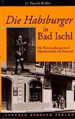 Die Habsburger in Bad Ischl. Die Württemberger und Hannoveraner am Traunsee