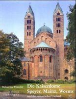 Die Kaiserdome Speyer, Mainz, Worms und ihr romanisches Umland