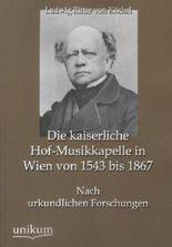Die kaiserliche Hof-Musikkapelle in Wien von 1543 bis 1867