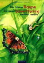 Die kleine Raupe, die kein Schmetterling werden wollte