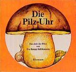 Die Pilz- Uhr - Das Jahr der Pilze