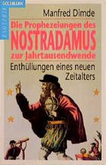 Die Prophezeiungen des Nostradamus zur Jahrtausendwende. Enthüllungen eines neuen Zeitalters. ( Esoterik).