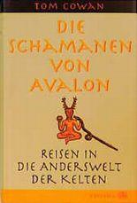 Die Schamanen von Avalon. Reisen in die Anderswelt der Kelten