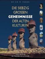 Die siebzig grossen Geheimnisse der Alten Kulturen