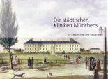 Die städtischen Kliniken Münchens in Geschichte und Gegenwart