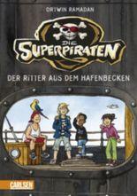 Die Superpiraten, Band 1: Der Ritter aus dem Hafenbecken