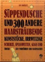 Die Suppendusche und 300 andere haarsträubende Kunststücke