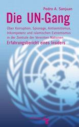 Die UN-Gang. Über Korruption, Spionage, Antisemitismus, Inkompetenz und islamischen Extremismus in der Zentrale der Vereinten Nationen