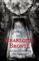Die Verbrechen der Charlotte Bronte und das Geheimnis von Haworth