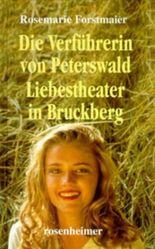 Die Verführerin von Peterswald /Liebestheater in Bruckberg