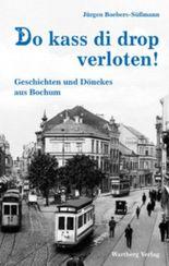 Do kass di drop verloten! Geschichten und Dönekes aus dem alten Bochum