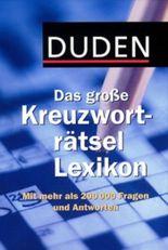 Duden Das große Kreuzworträtsel-Lexikon. Mit mehr als 200.000 Fragen und Antworten.