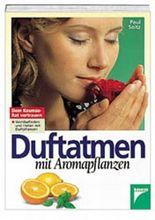 Duftatmen mit Aromapflanzen