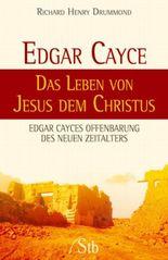 Edgar Cayce - Das Leben von Jesus dem Christus
