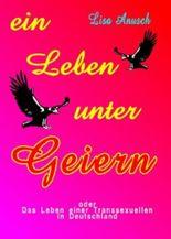 Ein Leben unter Geiern oder Das Leben einer Transsexuellen in Deutschland. Das Leben einer Transsexuellen in Deutschland