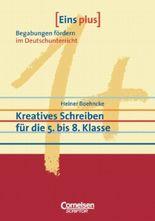 Eins plus. Begabungen fördern im Deutschunterricht der Grundschule / Kreatives Schreiben für die 5. bis 8. Klasse