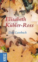 Elisabeth Kübler-Ross. Das Lesebuch