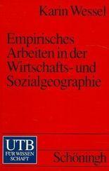 Empirisches Arbeiten in der Wirtschaftsgeographie und Sozialgeographie
