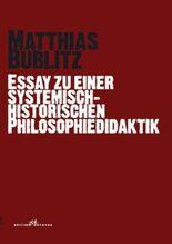 Essay zu einer systemisch-historischen Philosophiedidaktik