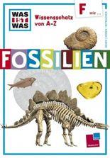 Was ist was Wissensschatz von A-Z: F wie ... Fossilien