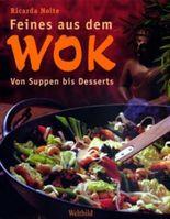 Feines aus dem Wok. Von Suppen bis Desserts