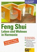 Feng Shui - Leben und Wohnen in Harmonie. Die chinesische Kunst des gesunden Wohnens. Wohnräume planen und einrichten. Test: Wie energiereich ist Ihre Wohnung? Störende Einflüsse schnell korrigieren