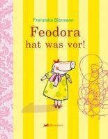 Feodora hat was vor!