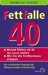 Fettfalle 40. Warum Diäten ab 40 ins Leere laufen. Wie Sie die Fetthormone stoppen.