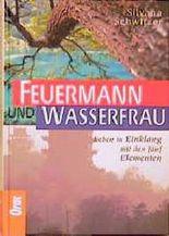 Feuermann und Wasserfrau. Leben in Einklang mit den fünf Elementen