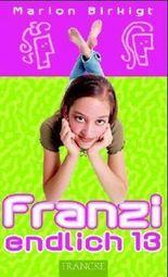 Franzi, endlich 13