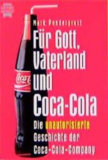 Für Gott, Vaterland und Coca- Cola. Die unautorisierte Geschichte der Coca- Cola- Company.
