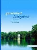 Gartenlust - Lustgarten. Die schönsten historischen Gärten in Deutschland