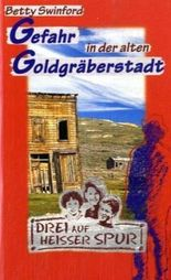 Gefahr in der alten Goldgräberstadt