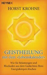 """Geistheilung mit dem """"Lebenskalender"""""""