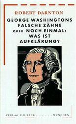 George Washingtons falsche Zähne oder noch einmal: Was ist Aufklärung?