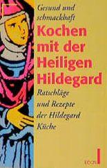 Gesund und schmackhaft kochen mit der Heiligen Hildegard von Bingen