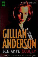 Gillian Anderson. Der Megastar der Akte X. Facts und Fiction über die Frau der 90er.