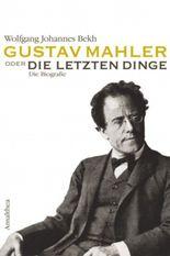 Gustav Mahler oder Die letzten Dinge