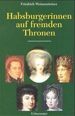Habsburgerinnen auf fremden Thronen