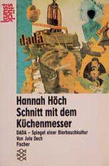 Hannah Höch, Schnitt mit dem Küchenmesser Dada durch die letzte weimarer Bierbauchkulturepoche Deutschlands