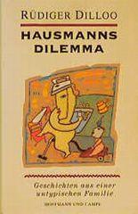Hausmanns Dilemma. Geschichten aus einer untypischen Familie