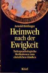 Heimweh nach der Ewigkeit. Tiefenpsychologische Meditationen zum christlichen Glauben